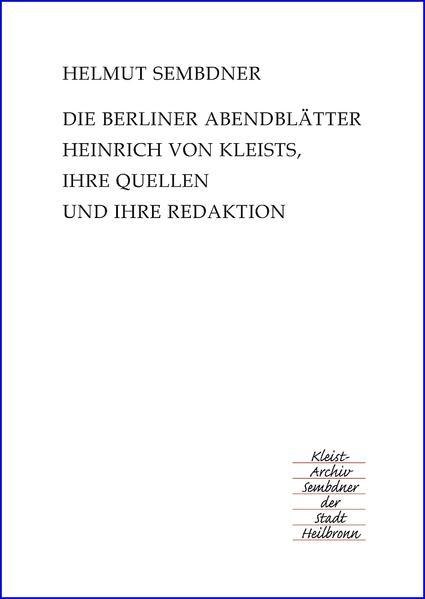 Die Berliner Abendblätter Heinrich von Kleists, ihre Quellen und ihre Redaktion - Coverbild