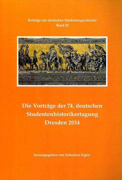Die Vorträge der 74. deutschen Studentenhistorikertagung Dresden 2014 - Coverbild