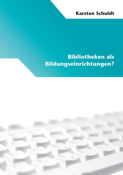 Bibliotheken als Bildungseinrichtungen? - Coverbild