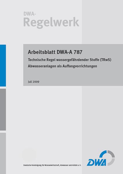 DWA-A 787 Technische Regel wassergefährdender Stoffe Abwasseranlagen als Auffangvorrichtungen - Coverbild