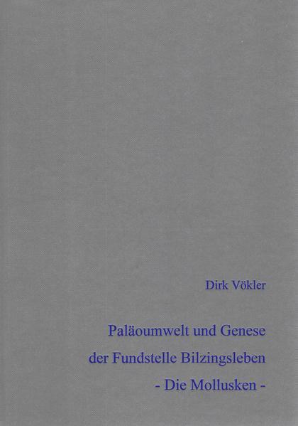 Paläoumwelt und Genese der mittelpleistozänen Fundstelle Bilzingsleben - Die Mollusken - - Coverbild