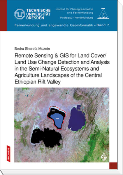 Remote Sensing & GIS for Land Cover/Land Use Change Detection and Analysis in the Semi-Natural Ecosystems and Agriculture Landscapes of the Central Ethiopian Rift Valley - Coverbild