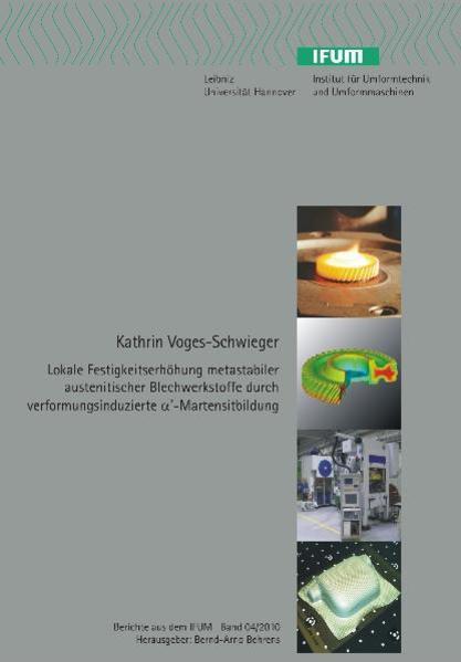 Lokale Festigkeitserhöhung metastabiler austenitischer Blechwerkstoffe durch verformungsinduzierte a'-Martensitbildung - Coverbild