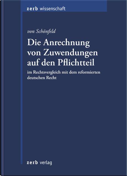 Die Anrechnung von Zuwendungen auf den Pflichtteil im Rechtsvergleich mit dem reformierten deutschen Recht  - Coverbild