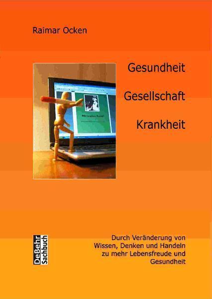 Gesundheit, Gesellschaft, Krankheit - durch Veränderung von Wissen, Denken und Handeln zu mehr Lebensfreude und Gesundheit - Coverbild