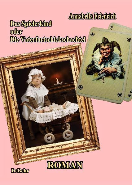 Das Spielerkind - oder - Die Vaterfortschickschachtel  Roman - Coverbild