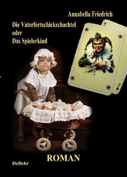 Die Vaterfortschickschachtel  - oder - Das Spielerkind / Historischer Roman - Coverbild