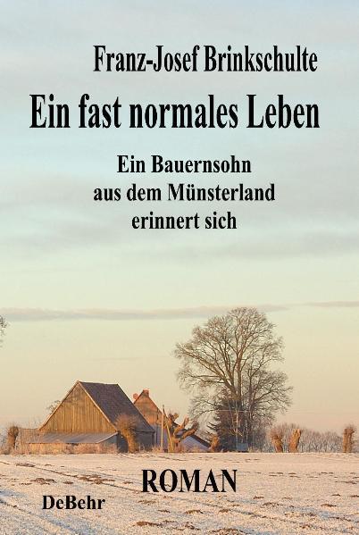 Ein fast normales Leben - Ein Bauernsohn aus dem Münsterland erinnert sich - Roman - Coverbild