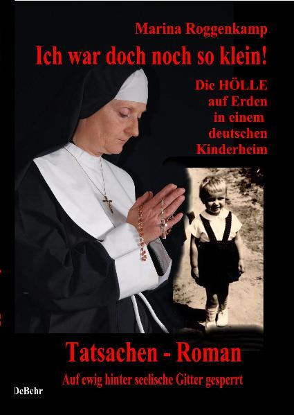 Ich war doch noch so klein - die Hölle auf Erden in einem katholischen Kinderheim - Coverbild