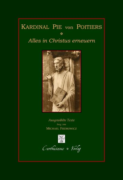 Kardinal Pie von Poitiers - Alles in Christus erneuern - Coverbild