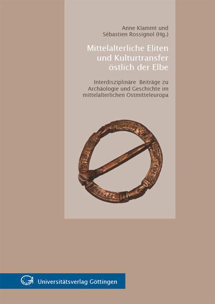Mittelalterliche Eliten und Kulturtransfer östlich der Elbe Interdisziplinäre Beiträge zu Archäologie und Geschichte im mittelalterlichen Ostmitteleuropa - Coverbild