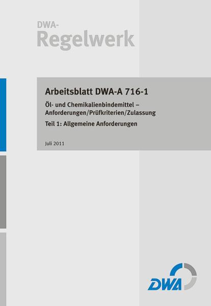 Arbeitsblatt DWA-A 716-1 Öl- und Chemikalienbindemittel – Anforderungen/Prüfkriterien/Zulassung Teil 1: Allgemeine Anforderungen - Coverbild