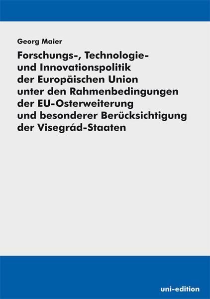 Forschungs-, Technologie- und Innovationspolitik der Europäischen Union unter den Rahmenbedingungen der EU-Osterweiterung und besonderer Berücksichtigung der Visegrád-Staaten - Coverbild