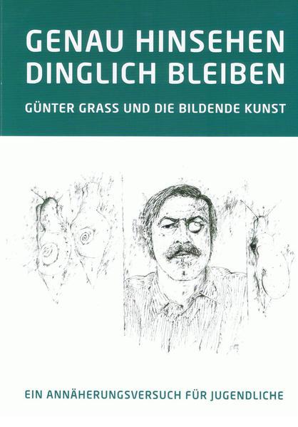 GENAU HINSEHEN - DINGLICH BLEIBEN. GÜNTER GRASS UND DIE BILDENDE KUNST - Coverbild
