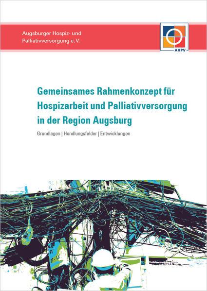 Gemeinsames Rahmenkonzept für Hospizarbeit und Palliativversorgung in der Region Augsburg - Coverbild