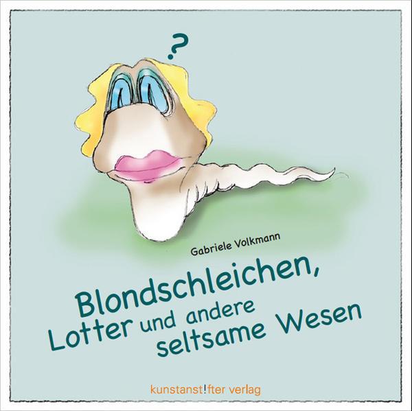 Blondschleichen, Lotter und andere seltsame Wesen PDF Herunterladen