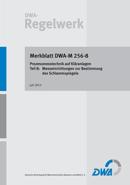 Merkblatt DWA-M 256-8 Anforderungen an Betriebsmesseinrichtungen auf Kläranlagen - Teil 8: Messeinrichtungen zur Bestimmung des Schlammspiegels - Coverbild