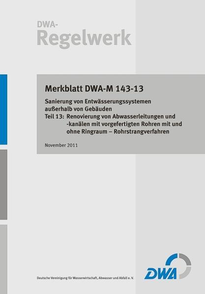 Merkblatt DWA-M 143-13 Sanierung von Entwässerungssystemen außerhalb von Gebäuden Teil 13: Renovierung von Abwasserleitungen und -kanälen mit vorgefertigten Rohren mit und ohne Ringraum- Rohrstrangverfahren - Coverbild