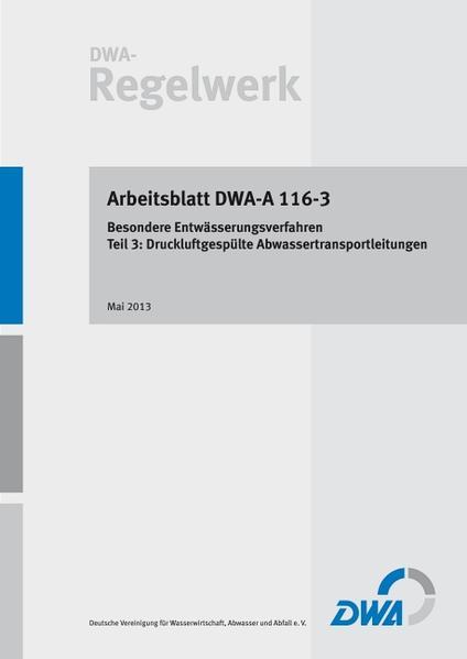 Arbeitsblatt DWA-A 116-3 Besondere Entwässerungsverfahren - Teil 3: Druckluftgespülte Abwassertransportleitungen - Coverbild
