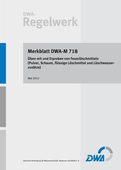Merkblatt DWA-M 718 Üben mit und Erproben von Feuerlöschmitteln (Pulver, Schaum, flüssige Löschmittel und Löschwasserzusätze) - Coverbild