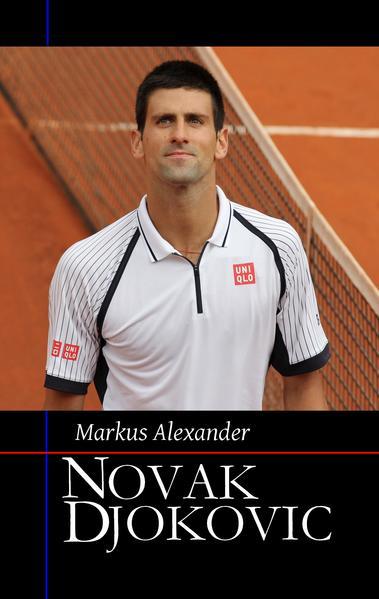 Novak Djokovic - Sein Weg zur Nummer eins von Markus Alexander PDF Download