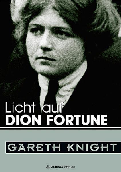 Licht auf Dion Fortune - eine der bedeutendsten Persönlichkeiten des 20. Jahrhunderts - Coverbild