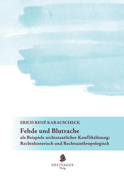 Fehde und Blutrache als Beispiele nichtstaatlicher Konfliktlösung: Rechtshistorisch und Rechtsanthropologisch - Coverbild