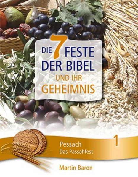 Die 7 Feste der Bibel und ihr Geheimnis     Band 1: Pessach – Das Passahfest - Coverbild