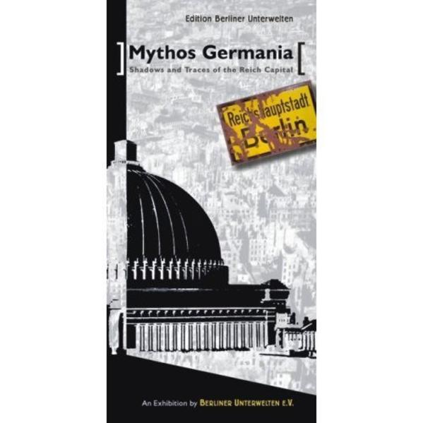 Mythos Germania - Shadows and Traces of the Reich Capital - Coverbild