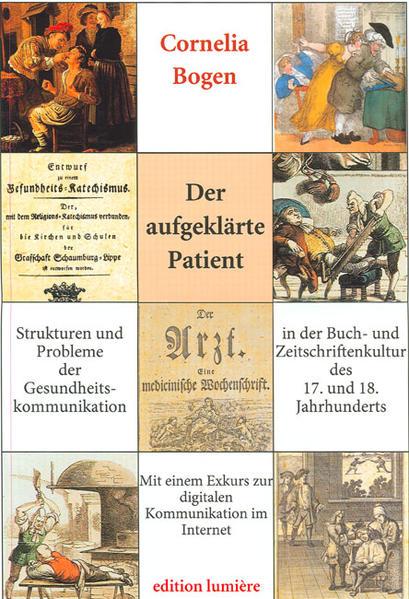 Der aufgeklärte Patient: Strukturen und Probleme der Gesundheitskommunikation in der Buch- und Zeitschriftenkultur des 17. und 18. Jahrhunderts. - Coverbild
