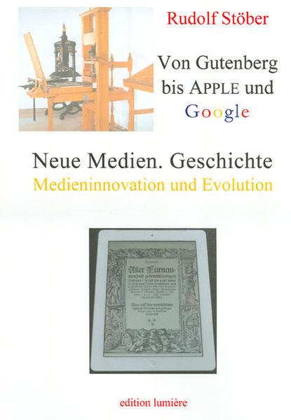 Neue Medien. Geschichte: Von Gutenberg bis Apple und Google - Medieninnovation und Evolution. - Coverbild