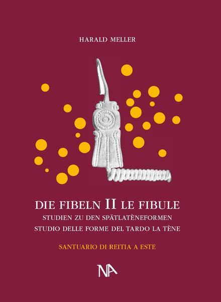 Die Fibeln aus dem Reitia-Heiligtum von Este (Ausgrabungen 1880-1916) - Coverbild