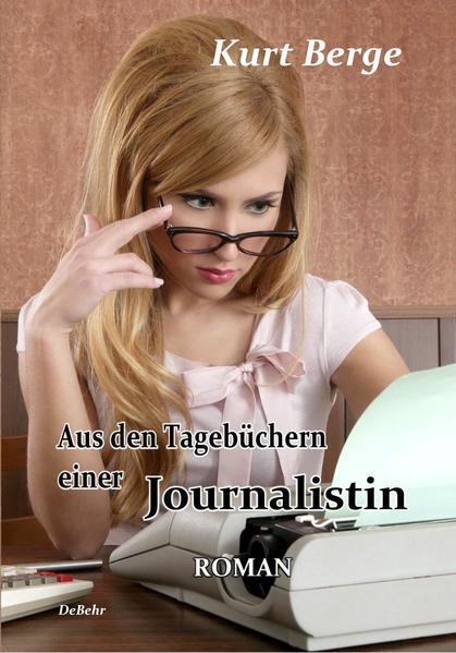 Aus den Tagebüchern einer Journalistin - ROMAN - Coverbild