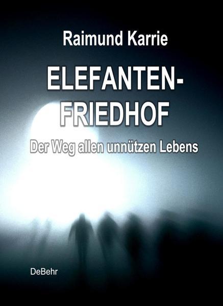 Elefantenfriedhof - oder - Der Weg allen unnützen Lebens - Coverbild