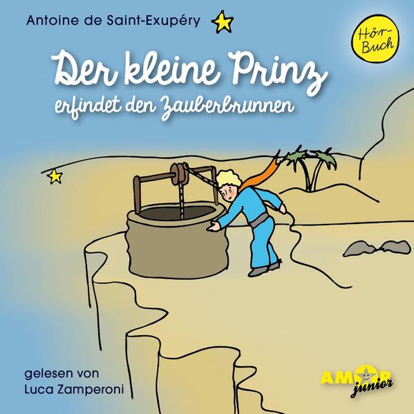 Der kleine Prinz erfindet den Zauberbrunnen (Folge 11) gelesen von Luca Zamperoni - Coverbild