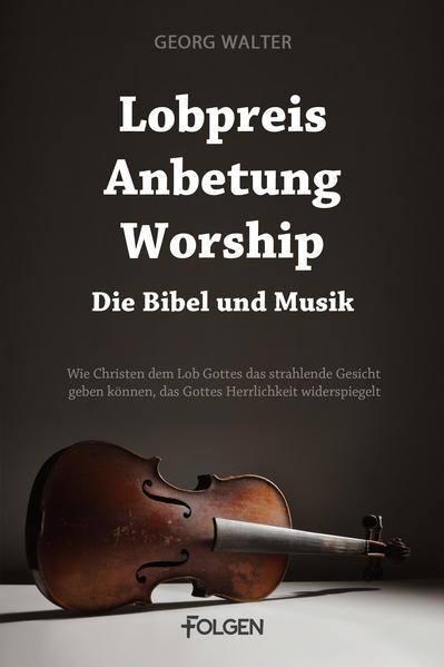 «Lobpreis, Anbetung, Worship - Die Bibel und Musik»: MOBI FB2 978-3944187020 von Georg Walter