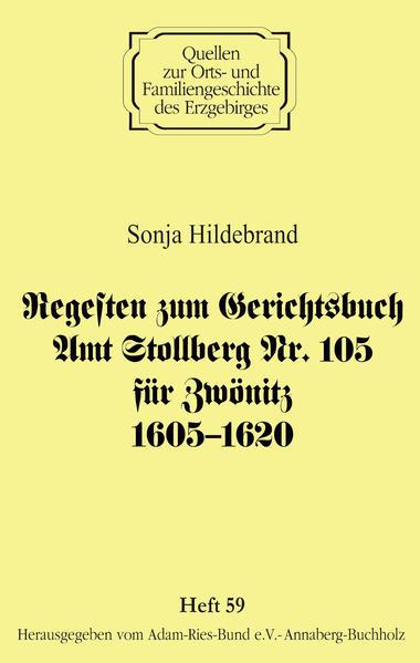 Regesten zum Gerichtsbuch Amt Stollberg Nr. 105 für Zwönitz 1605–1620 - Coverbild