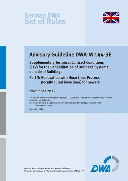 Advisory Guideline DWA-M 144-3 Supplementary Technical Contract Conditions (ZTV) for the Rehabilitation of Drainage Systems outside of Buildings -  Part 3: Renovation with Hose Liner Process (locally cured hose liner) for Sewers - Coverbild