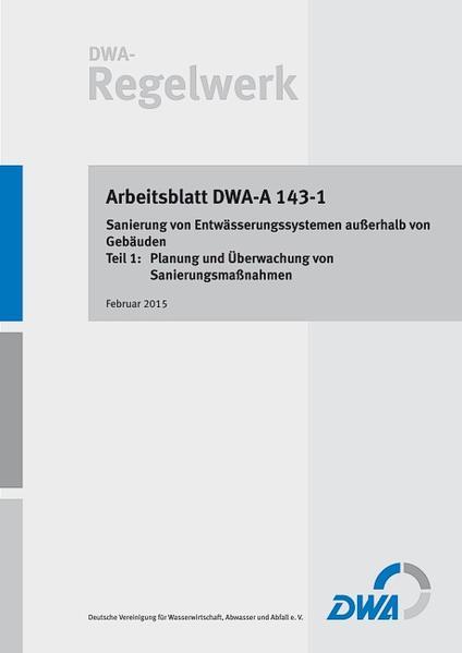 Arbeitsblatt DWA-A 143-1: Sanierung von Entwässerungssystemen außerhalb von Gebäuden - Teil 1: Planung und Überwachung von Sanierungsmaßnahmen - Coverbild