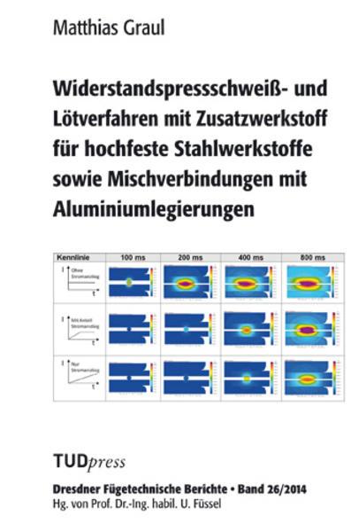 Widerstandspressschweiß- und Lötverfahren mit Zusatzwerkstoff für hochfeste Stahlwerkstoffe sowie Mischverbindungen mit Aluminiumlegierungen - Coverbild