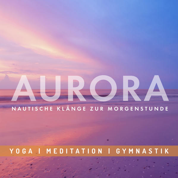 Entspannungsmusik: AURORA - Nautische Klänge zur Morgenstunde - Coverbild