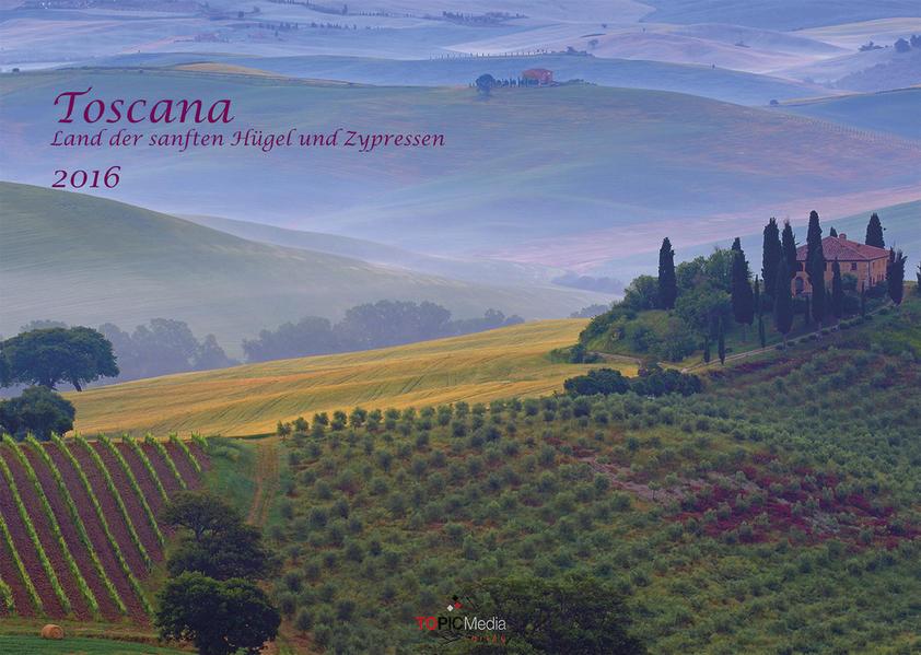 Toscana - Land der sanften Hügel und Zypressen 2016 - Coverbild