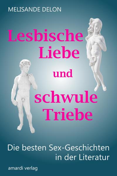 Lesbische Liebe und schwule Triebe – Die besten Sex-Geschichten in der Literatur - Coverbild