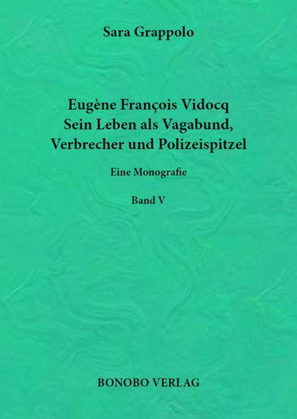 Eugène François Vidocq. Sein Leben als Vagabund, Verbrecher und Polizeispitzel. - Coverbild