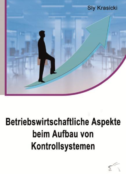 Betriebswirtschaftliche Aspekte beim Aufbau von Kontrollsystemen - Coverbild