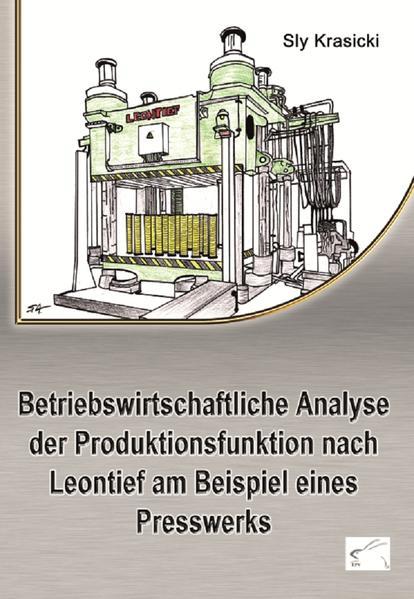 Betriebswirtschaftliche Analyse der Produktionsfunktion nach Leontief am Beispiel eines Presswerks - Coverbild