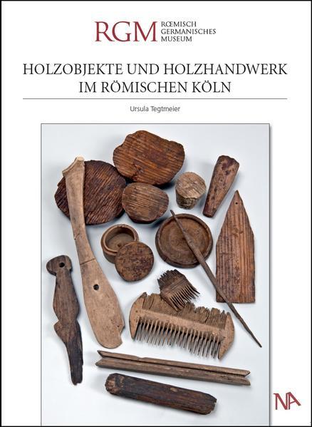 Holzobjekte und Holzhandwerk im römischen Köln - Coverbild