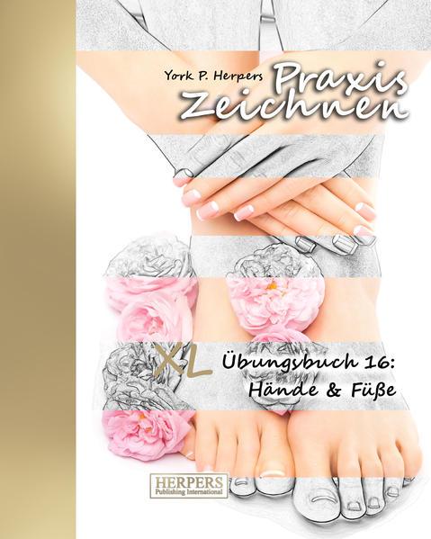 Praxis Zeichnen - XL Übungsbuch 16: Hände & Füße - Coverbild
