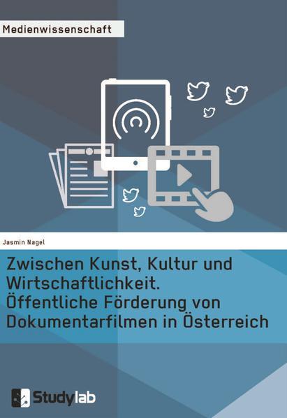 Zwischen Kunst, Kultur und Wirtschaftlichkeit. Öffentliche Förderung von Dokumentarfilmen in Österreich - Coverbild