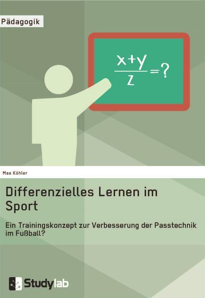 Differenzielles Lernen im Sport. Ein Trainingskonzept zur Verbesserung der Passtechnik im Fußball? - Coverbild